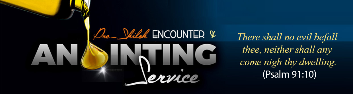 Pre-Shiloh Encounter and Anointing Service